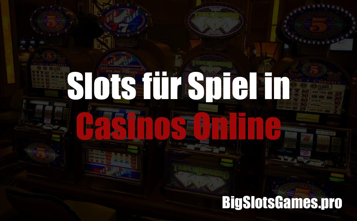 Slots für Spiel in Casinos Online